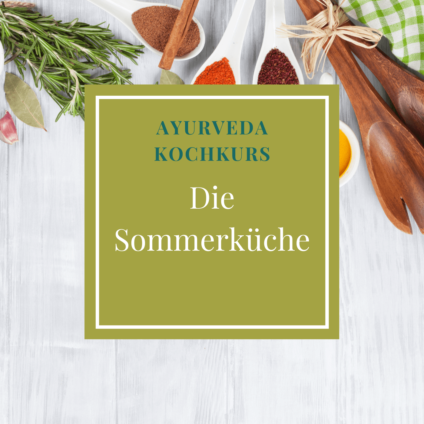 Ayurveda Kochkurs - Die Sommerküche