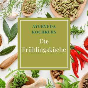 Die Frühlingsküche - Ayurveda Kochkurs